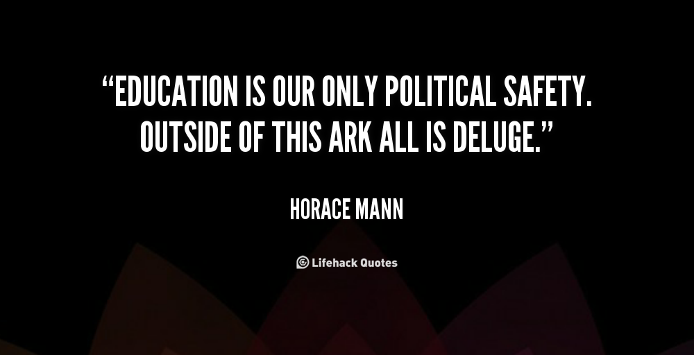 438896403-quote-Horace-Mann-education-is-our-only-political-safety-outside-45411